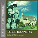 Table Manners: Part One of Alan Ayckbourn's The Norman Conquests Trilogy Performance by Alan Ayckbourn Narrated by Rosalind Ayres, Kenneth Danziger, Martin Jarvis, Jane Leeves, Christopher Neame, Carolyn Seymour