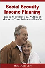 Social Security Income Planning: The Baby Boomer's 2019 Guide to Maximize Your Retirement Benefits. Fully Updated For 2019. Paperback