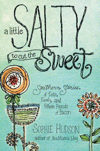 (A Little Salty to Cut the Sweet: Southern Stories of Faith, Family, and Fifteen Pounds of Bacon)