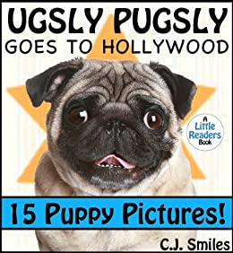 Ugsly Pugsly Goes to Hollywood -- With 15 Puppy Pictures! For Kids Ages 6-9 (Little Readers #8) by [Smiles, C.J.]