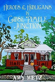 Heroes & Hooligans in Goose Pimple Junction: Goose Pimple Junction Mysteries Book 2 by [Metz, Amy]
