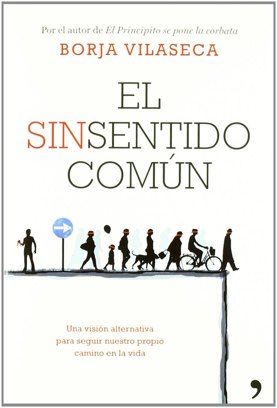 El sinsentido común : una visión alternativa para seguir nuestro propio  camino en la vida: Amazon.it: Borja Vilaseca Martorell: Libri in altre  lingue