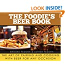 The Foodie?s Beer Book: The Art of Pairing and Cooking with Beer for Any Occasion