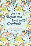 My Day Begins and Ends with Gratitude: A Gratitude
