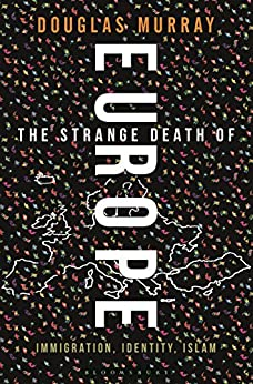 The Strange Death of Europe: Immigration, Identity, Islam de [Murray, Douglas]