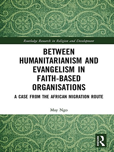 Between Humanitarianism and Evangelism in Faith-based Organisations: A Case from the African Migration Route (Routledge Research in Religion and Development) (Transnational Actors And International Organizations In Global Politics)