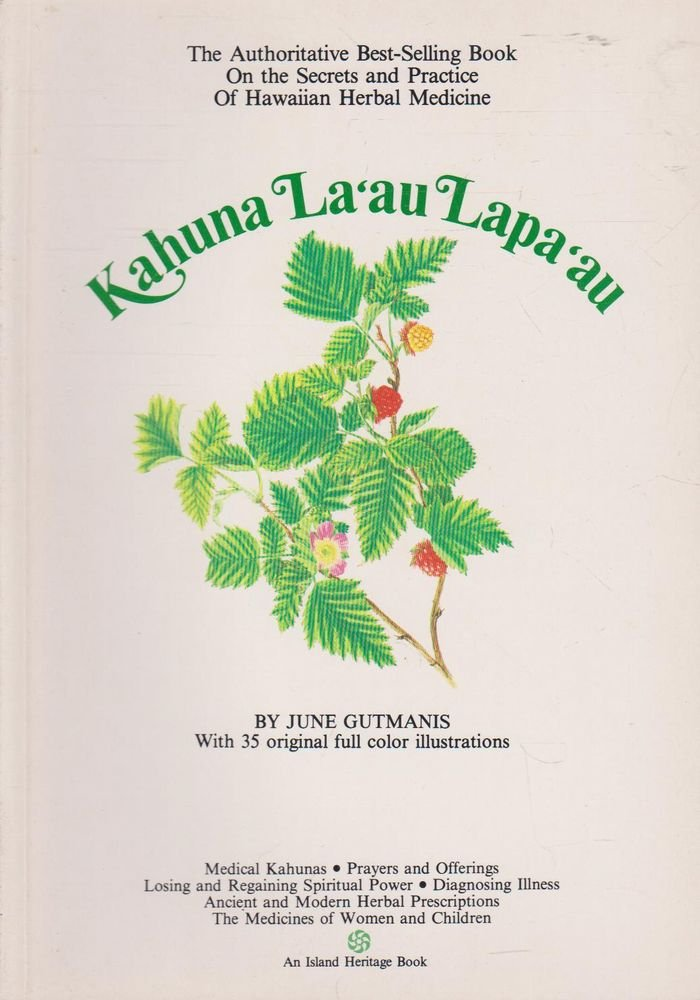Kahuna La'au Lapa'au: The Practice of Hawaiian Herbal Medicine (Hawaiian Bicentennial Library), Gutmanis, June