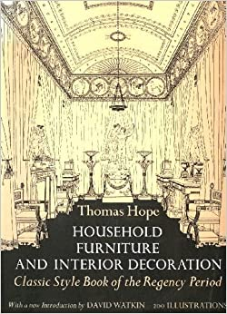 Household Furniture and Interior Decoration: Classic Style Book of the Regency Period by Thomas Hope (1971-06-03)