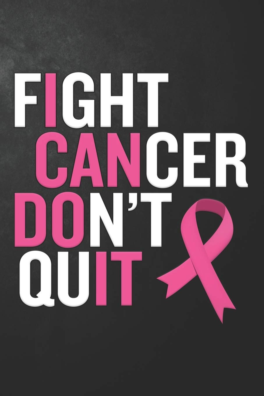 Fight Cancer Don't Quit Uplifting Cancer Awareness Journal ...