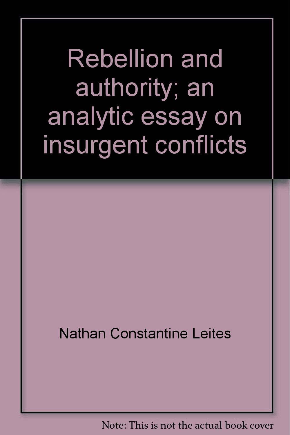 rebellion and authority an analytic essay on insurgent conflicts rebellion and authority an analytic essay on insurgent conflicts markham series in public policy analysis nathan leites jr charles wolf