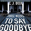 Three Weeks to Say Goodbye Audiobook by C. J. Box Narrated by John Bedford Lloyd