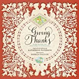 Newbery Medal winner Katherine Paterson and cut-paper artist Pamela Dalton give fans of all ages even more to be thankful for with Giving Thanks, a special book about gratitude. Katherine Paterson's meditations on what it means to be truly gr...