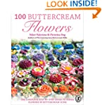 100 Buttercream Flowers: The Complete...