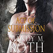 Act of Submission: An Immortal Ops World Novel: PSI-Ops/Immortal Ops, Book 3 | Mandy M. Roth