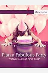 Plan a Fabulous Party {without losing your mind} Kindle Edition