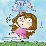 Ava's I Didn't Do It! Hiccum-ups Day: Personalized Children's Books, Personalized Gifts, and Bedtime Stories (A Magnificent Me! estorytime.com Series) by Melissa Ryan (2015-02-09)