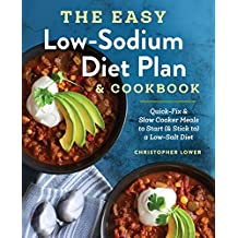 The Easy Low Sodium Diet Plan and Cookbook: Quick-Fix and Slow Cooker Meals to Start (and Stick to) a Low Salt Diet