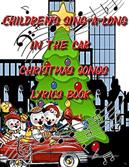 childrens sing a long in the car christmas songs lyrics book its a
