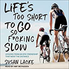 Life's Too Short to Go So F*cking Slow: Lessons from an Epic Friendship That Went the Distance Audiobook by Susan Lacke Narrated by Amy McFadden