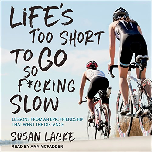 Life's Too Short to Go So F*cking Slow: Lessons from an Epic Friendship That Went the Distance by Tantor Audio