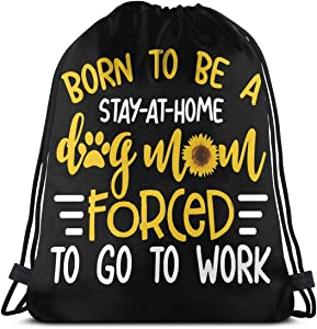 Born To Be A Stay At Home Dog Mom. Unisex Drawstring Bag String Backpack Outdoor Sackpack