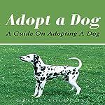 Adopt A Dog: A Guide On Adopting A Dog | Gessie Solocosa