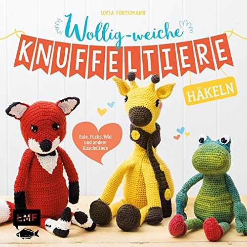 Wollig-weiche Knuffeltiere häkeln: Eule, Fuchs, Wal und andere ...