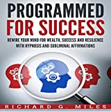 #9: Programmed for Success: Rewire Your Mind for Wealth, Success, and Resilience with Hypnosis and Subliminal Affirmations