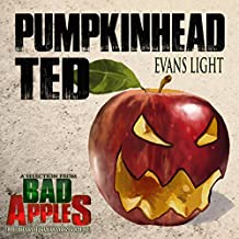 Pumpkinhead Ted: A Selection from Bad Apples: Five Slices of Halloween Horror