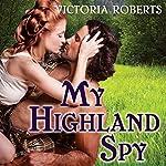 My Highland Spy: Highland Spies, Book 1   Victoria Roberts