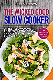 The Wicked Good Slow Cooker: 25 Best Slow Cooker Recipes That Are Easy And Please Just About Everyone (Good Food Series)