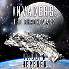 The Chronowarp: Invaders Series, Book 2 Audiobook by Vaughn Heppner Narrated by Christian Rummel