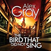 The Bird That Did Not Sing: A DCI Lorimer novel | Alex Gray