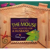 The mouse that hunted for a husband: La souris qui cherchait un mari (version anglaise)