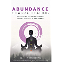 Abundance Chakra Healing: For a Life filled with Abundance, Wealth, Optimal Health and Unlimited Energy