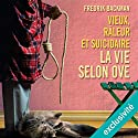 Vieux, râleur et suicidaire: La vie selon Ove Hörbuch von Fredrik Backman Gesprochen von: Bernard Gabay