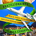 Brazillionaires Audiobook by Alex Cuadros Narrated by Alex Cuadros