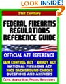21st Century Essential References: Federal Firearms Regulations Reference Guide - Gun Control Act, National Firearms Act, NICS Background Checks, Handguns, Ammunition, Pistols, Revolvers