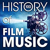 The History of Film Music (100 Famous Songs)