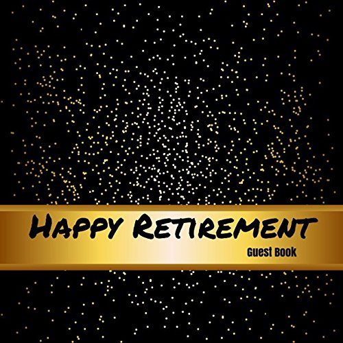 Happy Retirement Guest Book: Message Logbook Keepsake Memorabilia For Friends & Family To Write In With Humorous Inspirational Quotes Use For Names & ... And Comments Series (Retirement Greeting) (Keepsake Retirement)