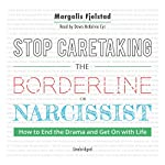 Stop Caretaking the Borderline or Narcissist: How to End the Drama and Get On with Life | Margalis Fjelstad