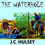 The Waterhole: A Short Western | J.C. Hulsey