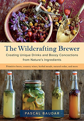 The Wildcrafting Brewer: Creating Unique Drinks and Boozy Concoctions from Nature's Ingredients by [Baudar, Pascal]