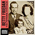 The Feminine Mystique Hörbuch von Betty Friedan Gesprochen von: Parker Posey