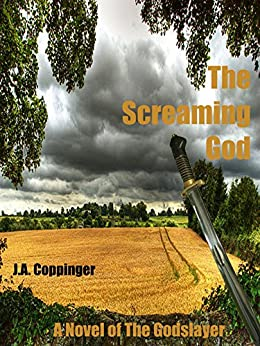 The Screaming God: A Novel of The Godslayer (Tales of The Godslayer Book 1) by [Coppinger, J.A.]
