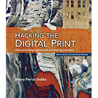 Hacking the Digital Print: Alternative image capture and printmaking processes with a special section on 3D printing…