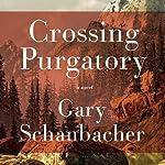 Crossing Purgatory: A Novel | Gary Schanbacher
