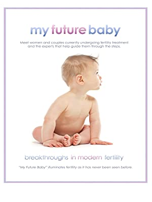 Amazon.com: My Future Baby: Breakthroughs In Modern Fertility: Dr. John Jain, Dr. C. Rothman, Dr. D. Wells, Dr. Daoshing Ni