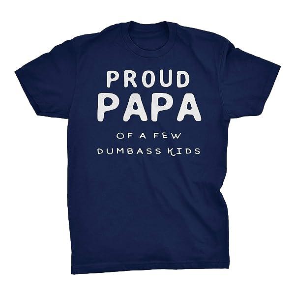 Proud Papa Of A Few Dumbass Funny S Dad Gift T Shirt