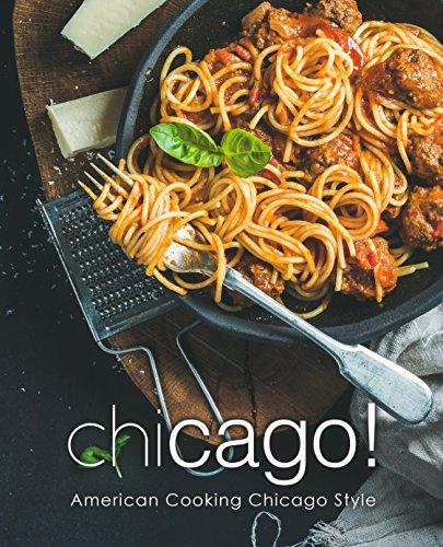 Chicago!: American Cooking Chicago Style by BookSumo Press